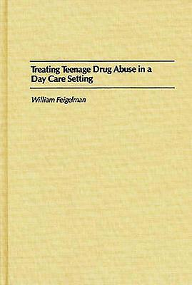 Treating Teenage Drug Abuse in a Day Care Setting by Feigelhomme & William