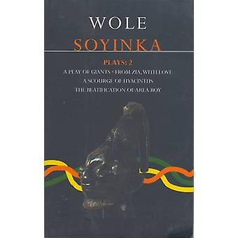 Soyinka Plays 2 A Play of Giants From Zia with Love A Source of Hyacinths The Beatification of Area Boy by Soyinka & Wole