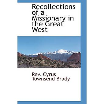 Recollections of a Missionary in the Great West by Cyrus Townsend Brady & Rev.