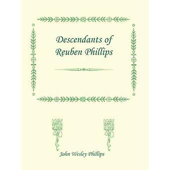 Descendants of Reuben Phillips by Phillips & John Wesley