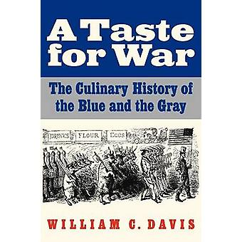 A Taste for War The Culinary History of the Blue and the Gray by Davis & William C.