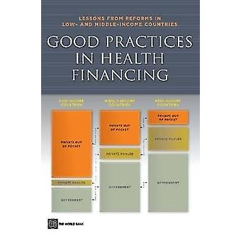 Good Practices in Health FinancingLessons from Reforms in Low and MiddleIncome Countries by Gottret & Pablo