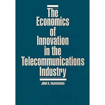 The Economics of Innovation in the Telecommunications Industry by McNamara & John R.
