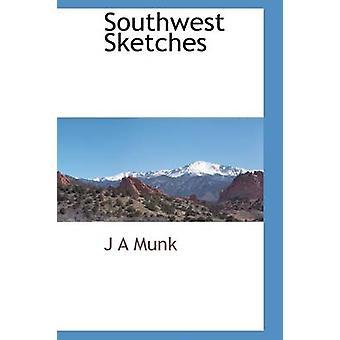 Southwest Sketches by Munk & J A