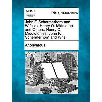 John F. Schermerhorn and Wife vs. Henry O. Middleton and Others. Henry O. Middleton vs. John F. Schermerhorn and Wife by Anonymous