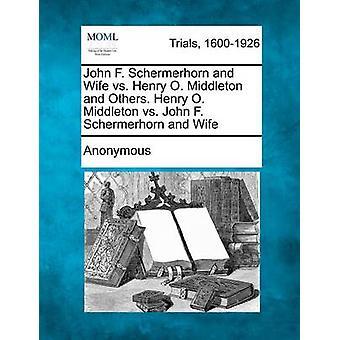John F. Schermerhorn og kone vs. Henry O. Middleton og andre. Henry O. Middleton vs John F. Schermerhorn og kone av anonym