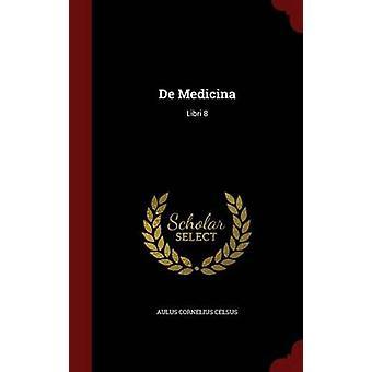 De Medicina Libri 8 von Celsus & Aulus Cornelius