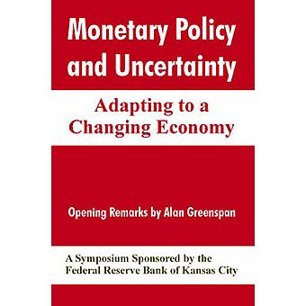 Monetary Policy and Uncertainty Adapting to a Changing Economy by Federal Reserve Bank of Kansas City