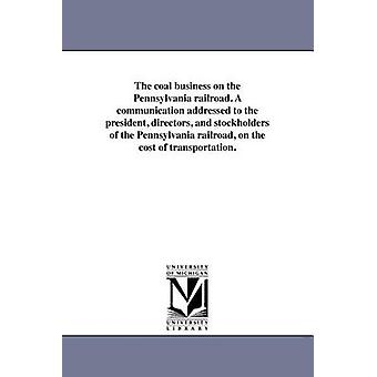 Forretningsområdet kul på Pennsylvania railroad. En meddelelse stilet til præsident direktører og aktionærer i Pennsylvania railroad om transportomkostningerne. af Haupt & Herman