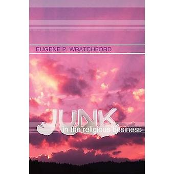 Junk in the Religious Business by Wratchford & Eugene P.
