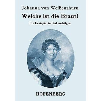 Welche ist die Braut by Johanna von Weienthurn