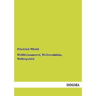 Weltfreimaurerei Weltrevolution Weltrepublik by Wichtl & Friedrich