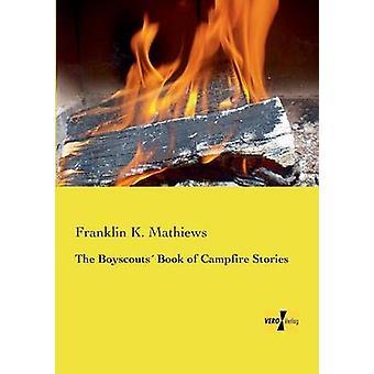 Das Pfadfinder-Buch von Lagerfeuer Geschichten Mathiews & Franklin K.