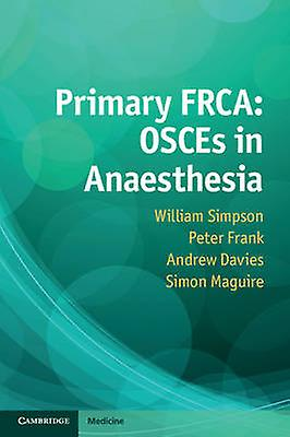 Primary FRCA - OSCEs in Anaesthesia by William Simpson - Andrew Davies