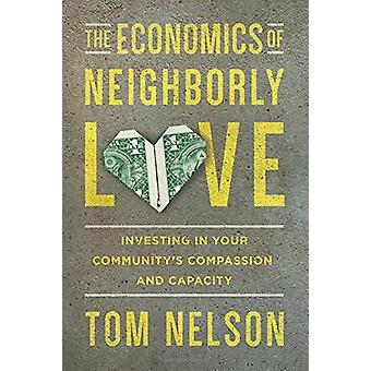 The Economics of Neighborly Love - Investing in Your Community's Compa