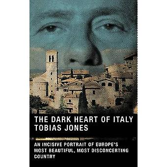 The Dark Heart of Italy by Tobias Jones - 9780865477247 Book