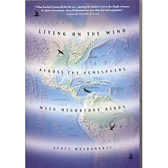Living on the Wind - Across the Hemisphere with Migratory Birds by Sco
