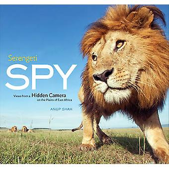 Serengeti Spy - Views from a Hidden Camera on the Plains of East Afric