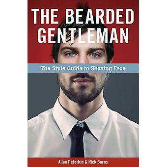 The Bearded Gentleman - The Style Guide to Shaving Face by Allan Peter
