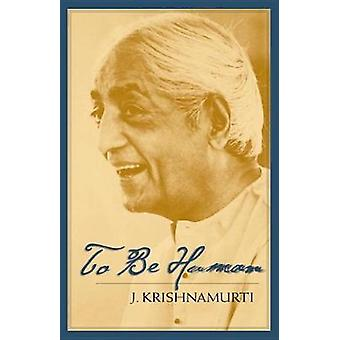 To be Human by J. Krishnamurti - 9781570625961 Book