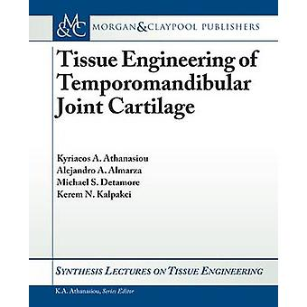 Tissue Engineering of Temporomandibular Joint Cartilage by Kyriacos A