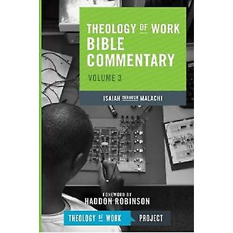 Theology of Work Bible Commentary - Volume 3  - Isaiah Throught Malachi