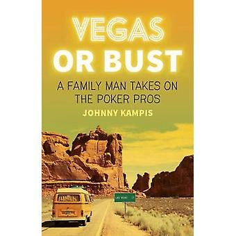 Vegas Or Bust - A Family Man Takes on the Poker Pros by Vegas Or Bust -