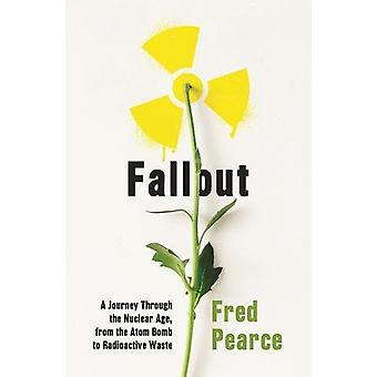 Fallout - A Journey Through the Nuclear Age - From the Atom Bomb to Ra