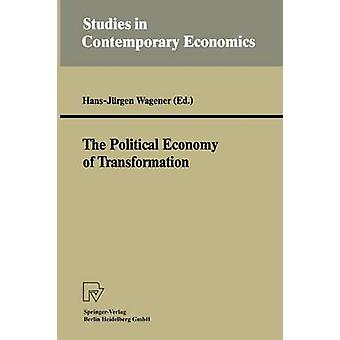 The Political Economy of Transformation by Wagener & HansJrgen