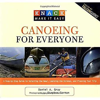 Canoeing for Everyone: A Step-by-step Guide to Canoeing and Canoe Trips (Knack: Make It Easy (Outdoor Recreation))