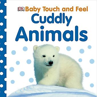 Cuddly Animals (Baby Touch and Feel) (Hardcover) by Dk