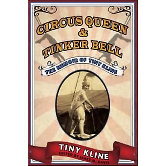 Circus Queen and Tinker Bell - The Memoir of Tiny Kline by Tiny Kline