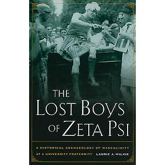 The Lost Boys of Zeta Psi - A Historical Archaeology of Masculinity at