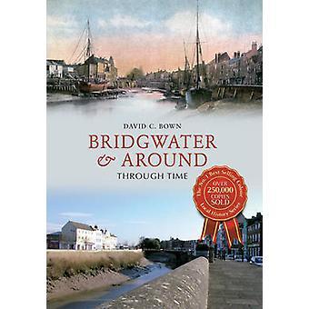 Bridgwater & rundt gjennom tid av David C. Bown - 9781445616131 Bestill