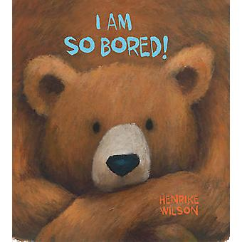I am So Bored! by Henrike Wilson - 9781510706767 Book