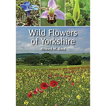 Wild Flowers of Yorkshire by Howard M. Beck - 9781847971647 Book