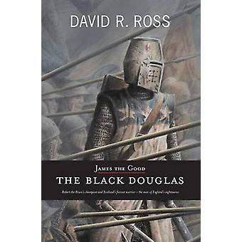 James the Good - The Black Douglas by David R. Ross - 9781906307349 Bo