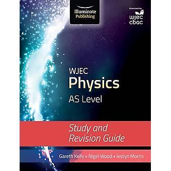 WJEC Physics for AS Level by Gareth Kelly - Iestyn Morris - Nigel Woo