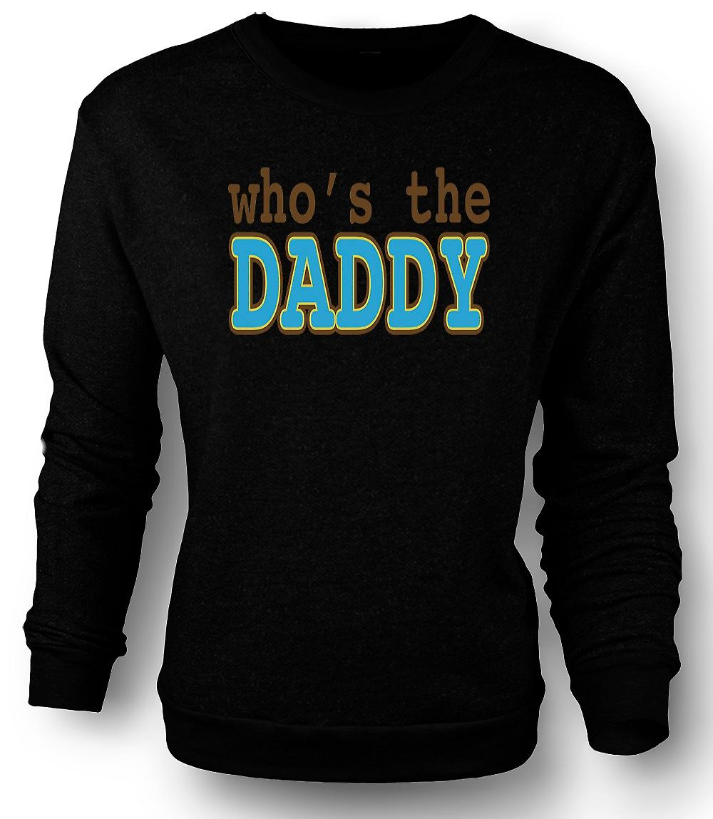 Mens Sweatshirt Who's The Daddy - Quote