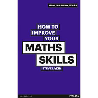 How to Improve Your Maths Skills (2nd Revised edition) by Steve Lakin