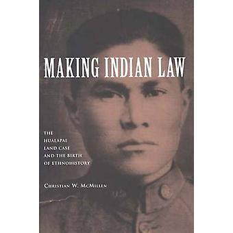 Making Indian Law - The Hualapai Land Case and the Birth of Ethnohisto