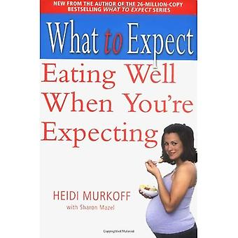 What to Expect: Eating Well When You're Expecting (What to Expect)