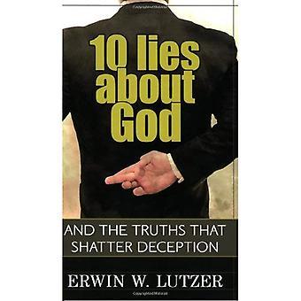 10 leugens over God: en de waarheden die bedrog versplinteren