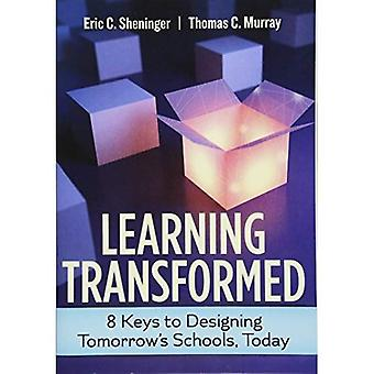 Learning Transformed: 8 Keys�to Designing Tomorrow's�Schools, Today