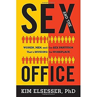 The Sex and the Office: Women, Men, and the Sex Partition That's Dividing the Workplace