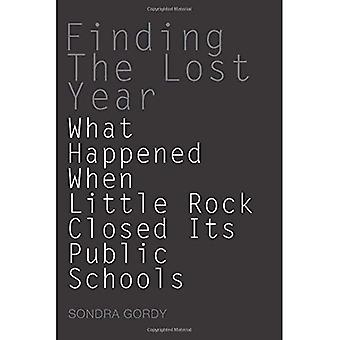 Finding the Lost Year: What Happened When Little Rock Closed Its Public Schools? (Arkansas Poetry Series) (University of Arkansas Press Poetry Series)