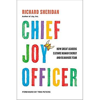 Chief Joy Officer: How Great Leaders Elevate Human� Energy and Eliminate Fear