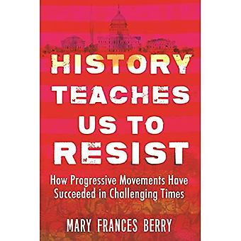 History Teaches Us to Resist: How Progressive Movements Have Succeeded in� Challenging Times