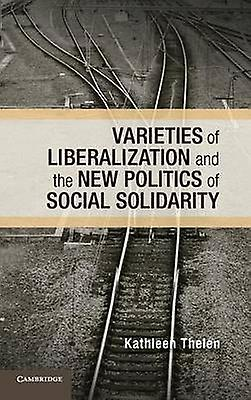 Variecravates of Liberalization and the nouveau Politics of Social Solidarity by Thelen & Kathleen