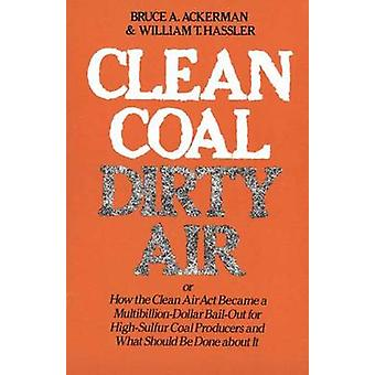 Clean CoalDirty Air Or How the Clean Air ACT Became a MultibillionDollar BailOut for HighSulfur Coal Producers by Ackerman & Bruce A.